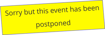 Sorry but this event has been postponed